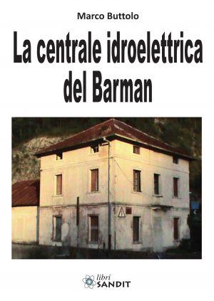 LA CENTRALE IDROELETTRICA DEL BARMAN