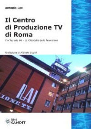 IL CENTRO DI PRODUZIONE TV DI ROMA