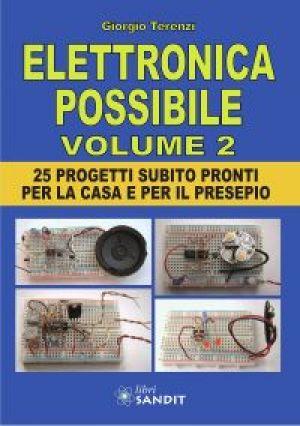 ELETTRONICA POSSIBILE VOL. 2 - 25 PROGETTI PER LA CASA E PER IL PRESEPIO