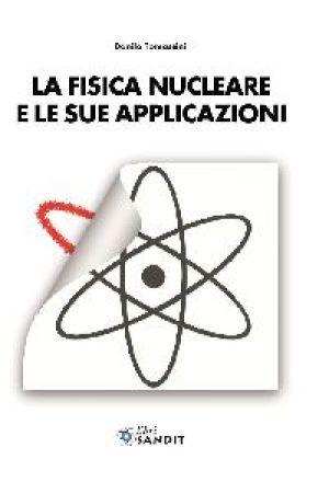 LA FISICA NUCLEARE E LE SUE APPLICAZIONI