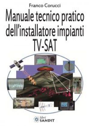 MANUALE TECNICO PRATICO DELL'INSTALLATORE IMPIANTI TV-SAT