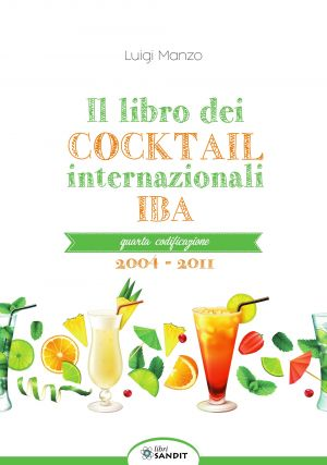 IL LIBRO DEI COCKTAIL INTERNAZIONALI - QUARTA CODIFICAZIONE 2004-2011