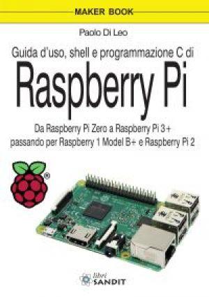RASPBERRY PI - GUIDA D'USO, SHELL E PROGRAMMAZIONE IN C