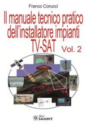 IL MANUALE TECNICO PRATICO DELL'INSTALLATORE IMPIANTI TV-SAT - VOLUME 2